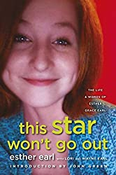 This Star Won't Go out: The Life and Words of Esther Grace Earl by Lori Earl,Wayne Earl Esther Earl