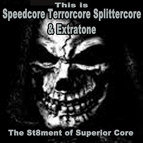 This Is Speedcore, Terrorcore, Splittercore & Extratone - The St8Ment of Superior Core (The Best Hardcore, Hardstyle, Hardjump, Gabber, Hardtech, Hardhouse, Oldschool, Early Rave & Schranz Compilation)