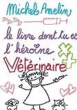Le Livre dont tu es l'Héroïne : VETERINAIRE (French Edition)