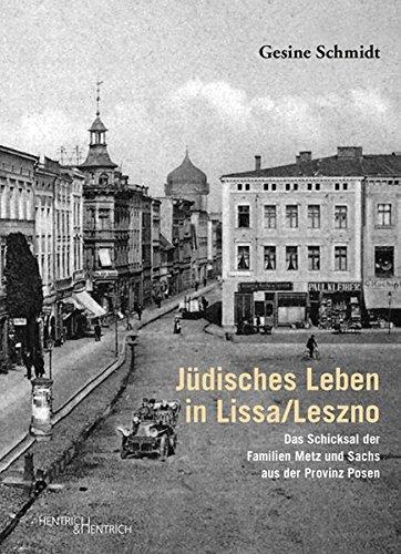 Jüdisches Leben in Lissa/Leszno: Das Schicksal der Familien Metz und Sachs aus der Provinz Posen