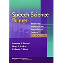 Speech Science Primer. Physiology, Acoustics And Perception