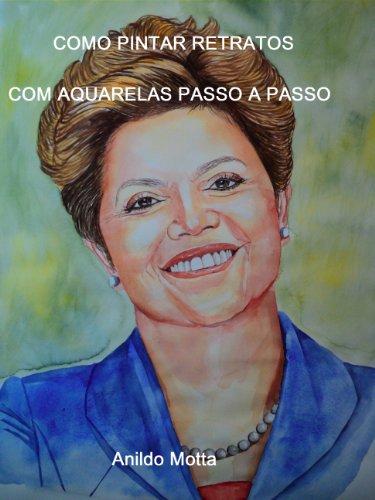 Pinturas de retratos com aquarelas: Técnicas e métodos explicados passo a passo de forma clara e de fácil aprendizagem (Portuguese Edition)