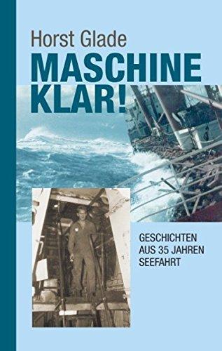 Maschine klar! Geschichten aus 35 Jahren Seefahrt