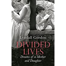 Divided Lives: Dreams of a Mother and a Daughter by Lyndall Gordon (2014-06-19)