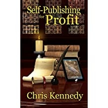 Self-Publishing for Profit: How to Get Your Book Out of Your Head and Into The Stores (English Edition)