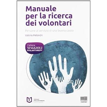 Manuale Per La Ricerca Dei Volontari. Persone Al Servizio Di Una Buona Causa