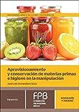 Aprovisionamiento y conservación de materias primas e higiene en la manipulación (Hosteleria Y Turismo)