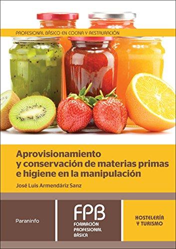 Aprovisionamiento y conservación de materias primas e higiene en la manipulación (Hosteleria Y Turismo) por JOSÉ LUIS ARMENDÁRIZ SANZ