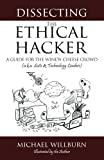 Dissecting the Ethical Hacker, A guide for the Wine'n Cheese Crowd