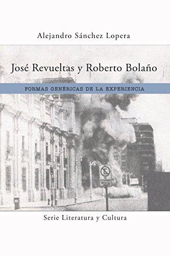 Descargar Libro José Revueltas y Roberto Bolaño: Formas genéricas de la experiencia de Alejandro Sánchez Lopera