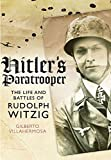 Hitler's Paratrooper: The Life and Battles of Rudolf Witzig Reprint edition by Villahermosa, Gilberto (2014) Paperback