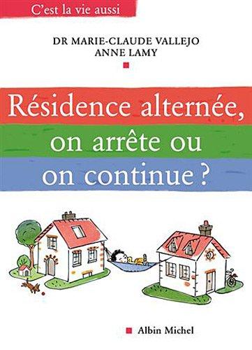 Résidence alternée, on arrête ou on continue ? par Marie-Claude Vallejo, Anne Lamy