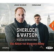 Sherlock & Watson – Neues aus der Baker Street: Das Rätsel von Musgrave Abbey (Fall 1): Hörspiel mit Johann von Bülow, Florian Lukas u.v.a. (1 CD)