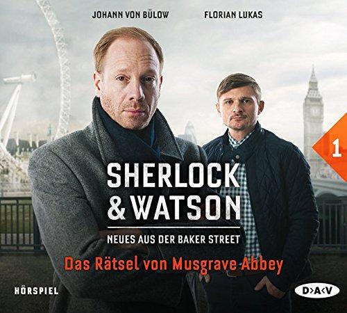 Sherlock & Watson - Neues aus der Baker Street: Das Rätsel von Musgrave Abbey (Fall 1): Hörspiel mit Johann von Bülow, Florian Lukas u.v.a. (1 CD)