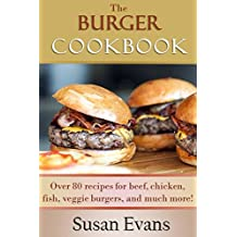 The Burger Cookbook: Over 80 recipes for beef, chicken, fish, veggie burgers and much more! (English Edition)