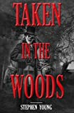 Taken in the Woods: Something in the Woods is Still Taking People (Something in the Woods is Taking People)