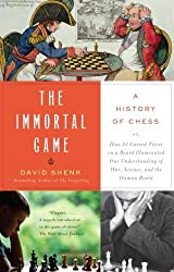 The Immortal Game: A History of Chess by David Shenk (2007-10-02)