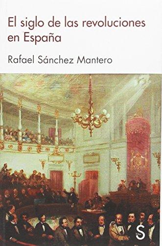 El siglo de las revoluciones en España (Sílex Historia)