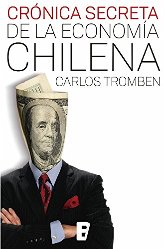Cronica Secreta De La Economia Chilena por Carlos Tromben