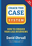 Crack the Case System: How to Conquer Your Case Interviews