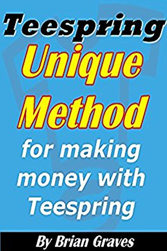TEESPRING: UNIQUE METHOD FOR DOMINATING AND MAKING MONEY WITH TEESPRING SHIRTS: (teespring business, t shirt business, selling t shirts, selling on teespring, teespring tees) (English Edition) - Corporate Shirt