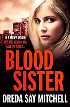 Blood Sister: Dark, gritty and unputdownable (Flesh and Blood Series Book One) by [Mitchell, Dreda Say]