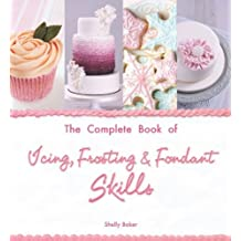 The Complete Book of Icing, Frosting & Fondant Skills by Shelly Baker (2014-03-01)
