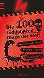 Die 100 tödlichsten Dinge der Welt (100 Dinge)