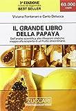 Il grande libro della papaya. Dall'analisi scientifica alle riflessioni olistiche: viaggio alla scoperta di un frutto straordinario