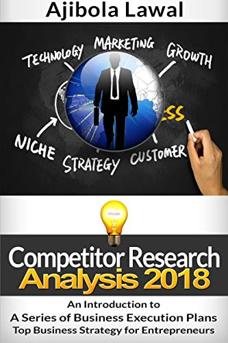 Competitor Research Analysis 2018 (An Introduction to A Series of Business Execution Plans Top Business Strategy for Entrepreneurs Book 3) (English Edition)