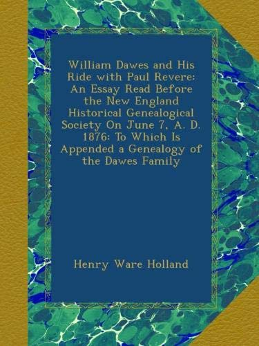 William Dawes and His Ride with Paul Revere: An Essay Read Before the New England Historical Genealogical Society On June 7, A. D. 1876: To Which Is Appended a Genealogy of the Dawes Family Revere Ware