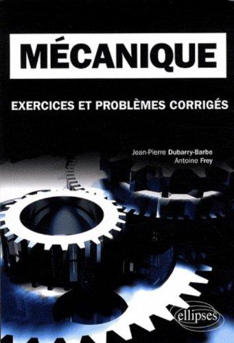 Mécanique : Exercices et problèmes corrigés, classes préparatoires, MPSI, PCSI, PTSI