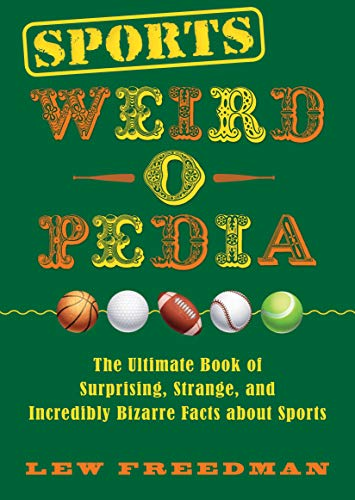 Sports Weird-o-Pedia: The Ultimate Book of Surprising, Strange, and Incredibly Bizarre Facts about Sports (English Edition)