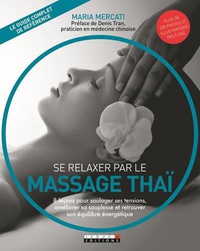 Se relaxer par le massage thaï : 8 leçons pour soulager ses tensions, améliorer sa souplesse et retrouver son équilibre énergétique