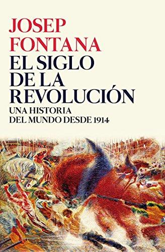 El siglo de la revolución: Una historia del mundo desde 1914 (Serie Mayor) por Josep Fontana Lázaro