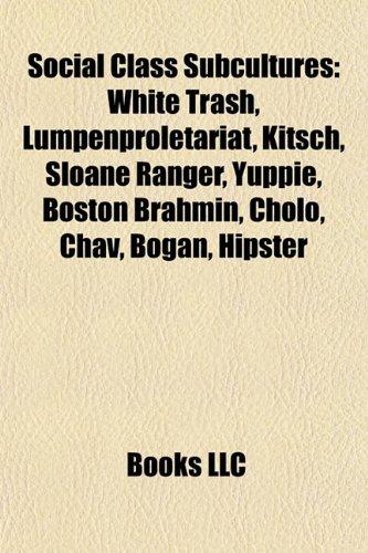 social-class-subcultures-white-trash-lumpenproletariat-kitsch-sloane-ranger-yuppie-hipster-boston-br