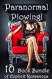 Paranormal Plowing! (10 Book Bundle of Explicit Romances)