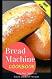 Bread Machine Cookbook: Easy And Delicious Bread Machine Recipes