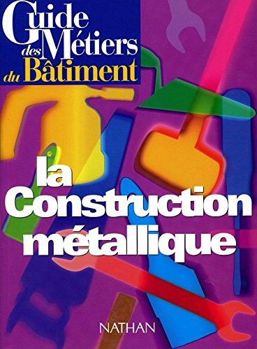 Guide des métiers du bâtiment : guide de construction métallique