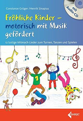 Fröhliche Kinder - motorisch mit Musik gefördert: 12 lustige Mitmach-Lieder zum Turnen, Tanzen und Spielen