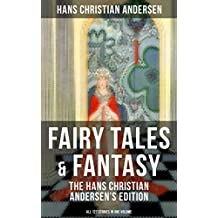 Fairy Tales & Fantasy: The Hans Christian Andersen's Edition (All 127 Stories in one volume): From the most beloved writer of children's stories and fairy ... Thumbelina and more (English Edition)