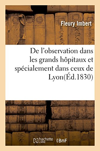 De l'observation dans les grands hôpitaux et spécialement dans ceux de Lyon par Fleury Imbert