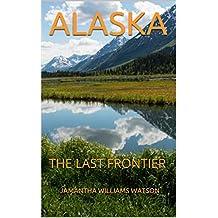 ALASKA: THE LAST FRONTIER (English Edition)