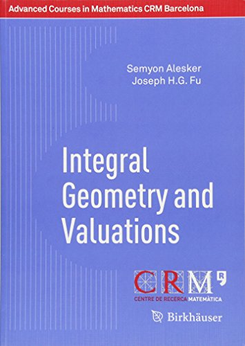 Integral Geometry and Valuations (Advanced Courses in Mathematics - CRM Barcelona)