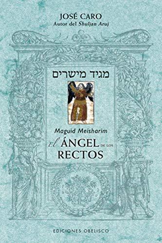Maguid Meisharim. El ángel de los rectos (CABALA Y JUDAISMO) por JOSÉ BEN EFRAIN CARO