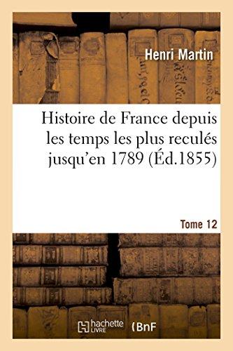 Histoire de France depuis les temps les plus reculés jusqu'en 1789. Tome 12
