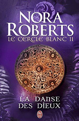 Le cercle blanc, Tome 2 : La danse des dieux par Nora Roberts