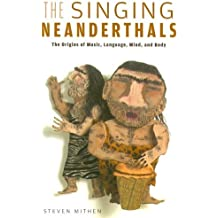 The Singing Neanderthals: The Origins of Music, Language, Mind, and Body by Steven Mithen (2007-10-31)