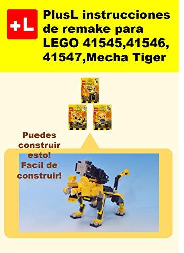 PlusL instrucciones de remake para LEGO 41545,41546, 41547,Mecha Tiger: Usted puede construir Mecha Tiger de sus propios ladrillos! por PlusL
