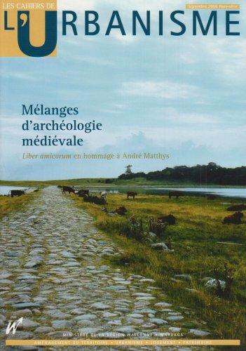 Les Cahiers de l'Urbanisme, N° Septembre 2006 Ho : Mélanges d'archéologie médiévale : Liber amicorum en hommage à André Matthys par Terry Barry